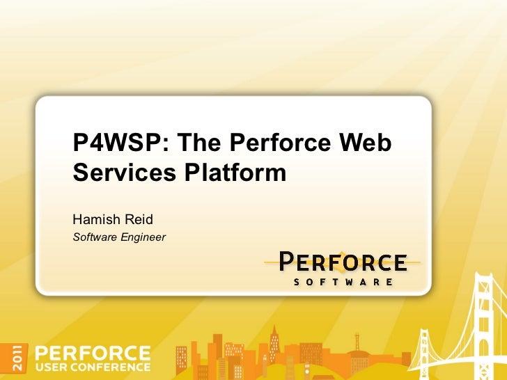 P4WSP: The Perforce WebServices PlatformHamish ReidSoftware Engineer