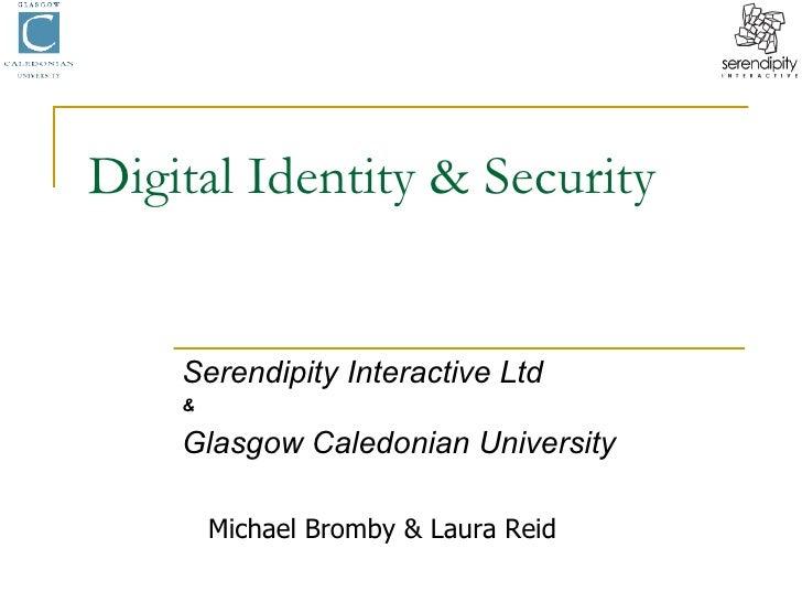 Digital Identity & Security Serendipity Interactive Ltd & Glasgow Caledonian University Michael Bromby & Laura Reid