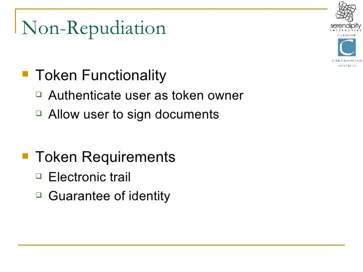 Non-Repudiation <ul><li>Token Functionality </li></ul><ul><ul><li>Authenticate user as token owner </li></ul></ul><ul><ul>...