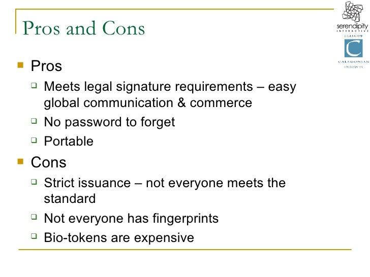 Pros and Cons <ul><li>Pros </li></ul><ul><ul><li>Meets legal signature requirements – easy global communication & commerce...