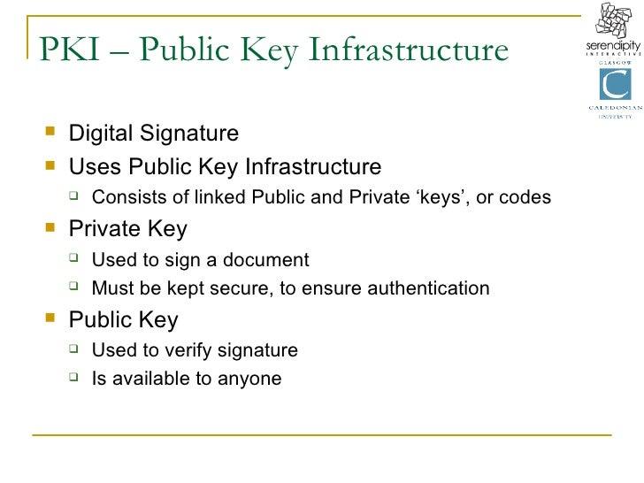 PKI – Public Key Infrastructure <ul><li>Digital Signature </li></ul><ul><li>Uses Public Key Infrastructure </li></ul><ul><...