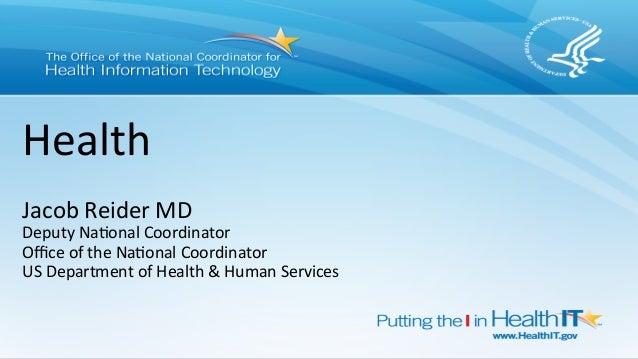 Health      Jacob  Reider  MD   Deputy  Na6onal  Coordinator   Office  of  the  Na6onal  Coordinator...