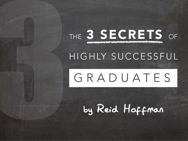3  THE  3 SEC RETS  OF  H I G H LY S U C C E S S F U L  GRADUATES by Reid Hoffman