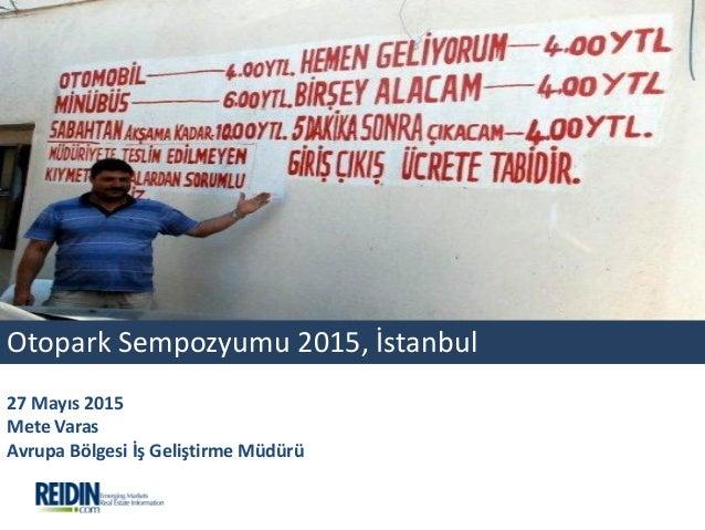 Otopark Sempozyumu 2015, İstanbul 27 Mayıs 2015 Mete Varas Avrupa Bölgesi İş Geliştirme Müdürü