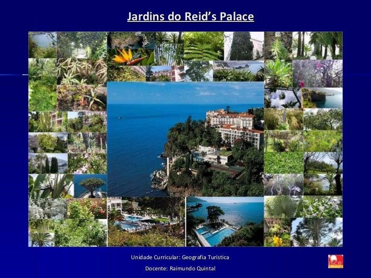 Jardins do Reid's Palace Unidade Curricular: Geografia Turística Docente: Raimundo Quintal
