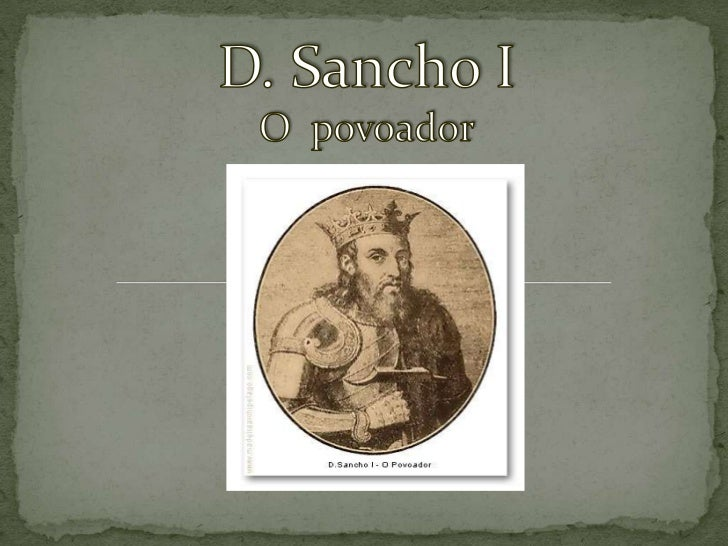 D. Sancho I<br />O  povoador<br />