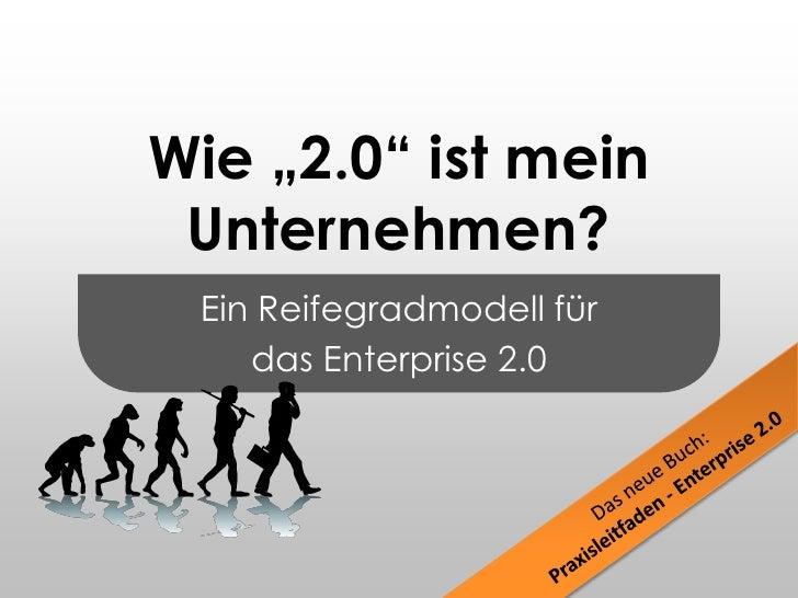 """Ein Reifegradmodell für<br />das Enterprise 2.0<br />Wie """"2.0"""" ist mein Unternehmen?<br />Das neue Buch:<br />Praxisleitfa..."""
