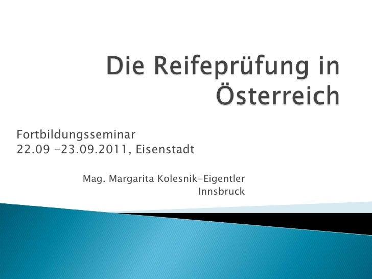 Die Reifeprüfung in Österreich<br />Fortbildungsseminar <br />22.09 -23.09.2011, Eisenstadt<br />Mag. Margarita Kolesnik-E...