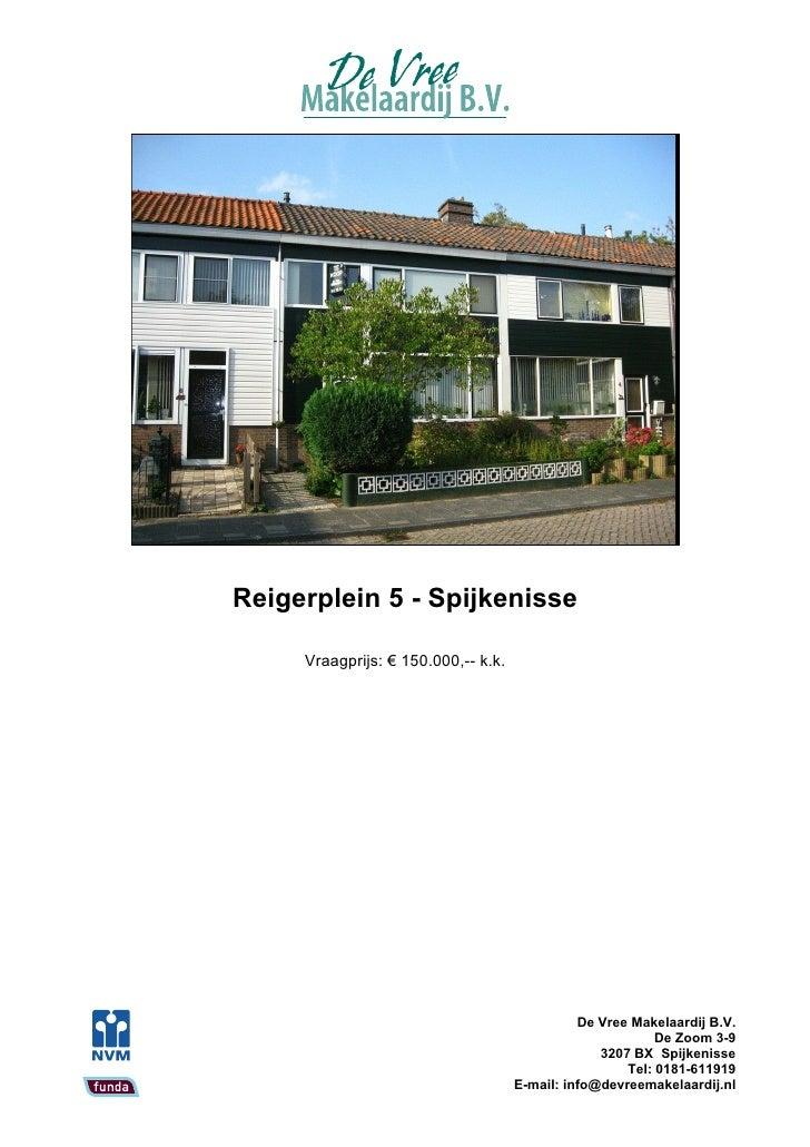 Reigerplein 5 - Spijkenisse       Vraagprijs: € 150.000,-- k.k.                                                    De Vree...