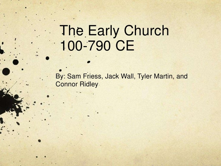 The Early Church 100-790 CEBy: Sam Friess, Jack Wall, Tyler Martin, andConnor Ridley