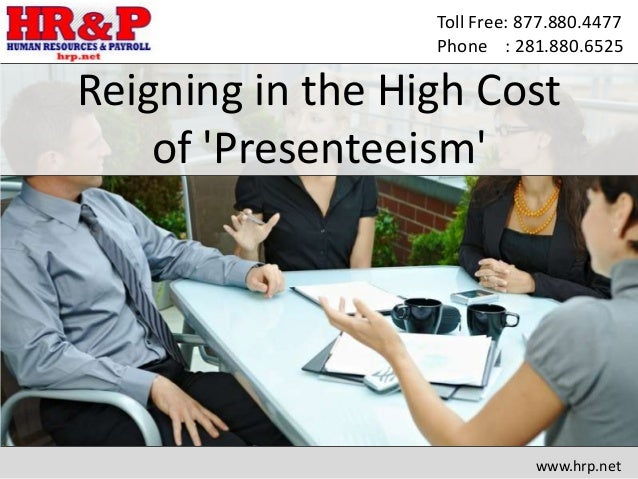 Toll Free: 877.880.4477 Phone : 281.880.6525 Reigning in the High Cost of 'Presenteeism' www.hrp.net
