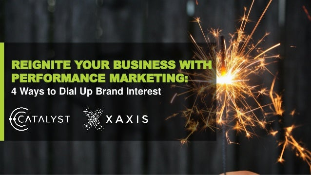 Reignite Your Business with Performance Marketing: 4 Ways to Dial-Up Brand Interest Slide 2