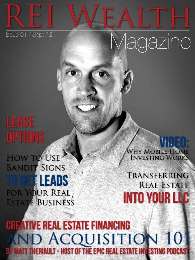 REI Wealth Magazine Issue 01 / Sept 12 Creative Real Estate Financing and Acquisition 101 by Matt Theriault - Host of the ...