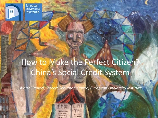 How to Make the Perfect Citizen? China's Social Credit System Wessel Reijers; Robert Schuman Centre, European University I...