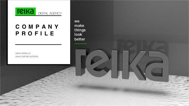 C O M P A N Y P R O F I L E DIGITAL AGENCY www.reika.co www.behance/reika we make things look better