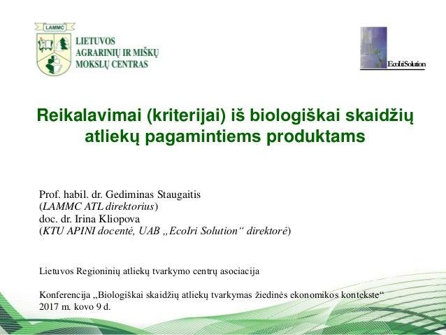 1 Reikalavimai (kriterijai) iš biologiškai skaidžių atliekų pagamintiems produktams Prof. habil. dr. Gediminas Staugaitis ...