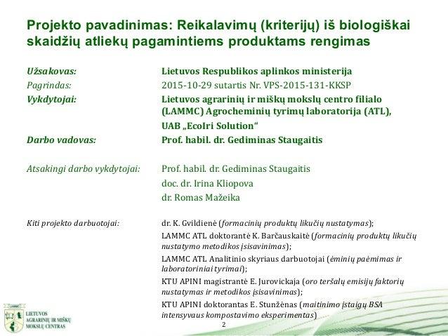 2 Projekto pavadinimas: Reikalavimų (kriterijų) iš biologiškai skaidžių atliekų pagamintiems produktams rengimas Užsakovas...