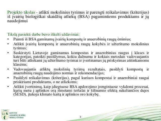 3 Projekto tikslas - atlikti mokslinius tyrimus ir parengti reikalavimus (kriterijus) iš įvairių biologiškai skaidžių atli...