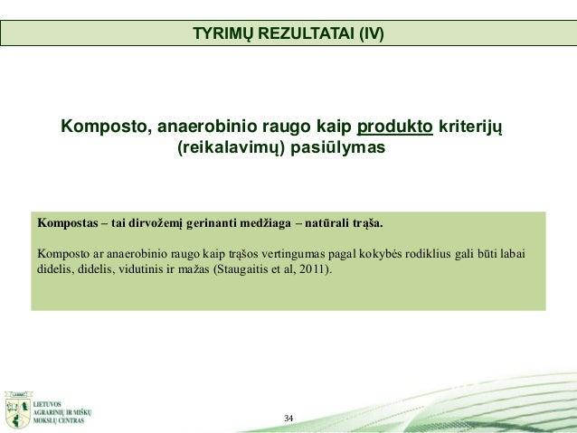 34 Komposto, anaerobinio raugo kaip produkto kriterijų (reikalavimų) pasiūlymas TYRIMŲ REZULTATAI (IV) Kompostas – tai dir...
