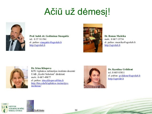 50 Ačiū už dėmesį! Dr. Romas Mažeika mob.: 8 687 13754 el. paštas: mazeika@agrolab.lt http://agrolab.lt Dr. Irina Kliopova...