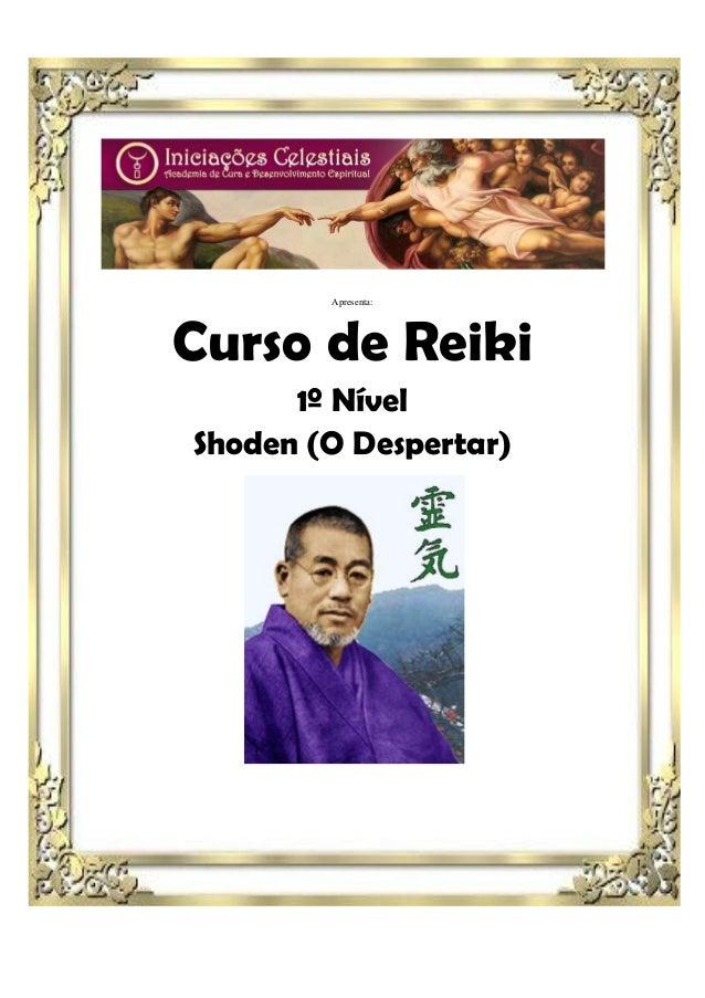 Apresenta:Curso de Reiki      1º NívelShoden (O Despertar)
