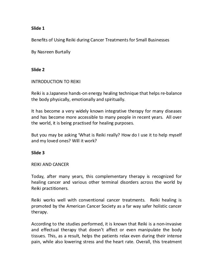 Slide 1Benefits of Using Reiki during Cancer Treatments for Small BusinessesBy Nasreen BurtallySlide 2INTRODUCTION TO REIK...