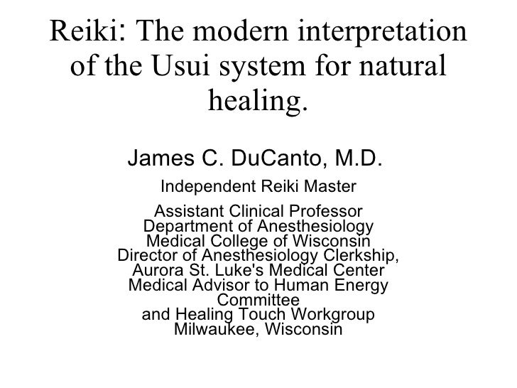 Reiki :  The modern interpretation of the Usui system for natural healing. James C. DuCanto, M.D.  Independent Reiki Maste...