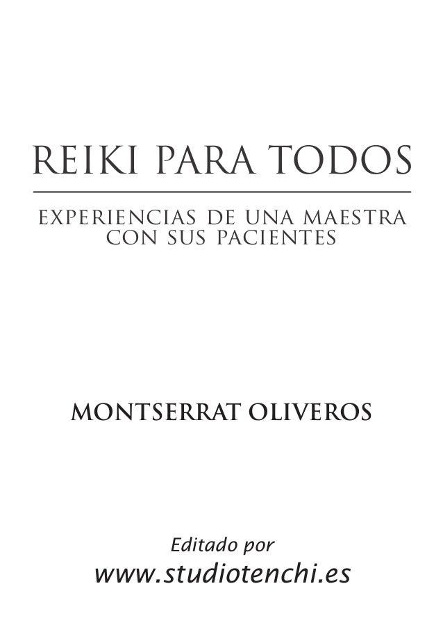 MONTSERRAT OLIVEROS Editado por www.studiotenchi.es REIKI PARA TODOS experiencias de una maestra con sus pacientes