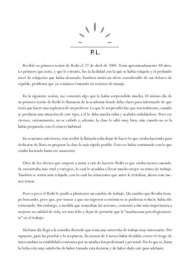 P. L. Recibió su primera sesión de Reiki el 27 de abril de 2001.Tenía aproximadamente 40 años. Lo primero que notó, y que ...