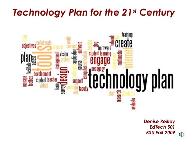 Technology Plan for the 21st Century                             Denise Reilley                               EdTech 501  ...