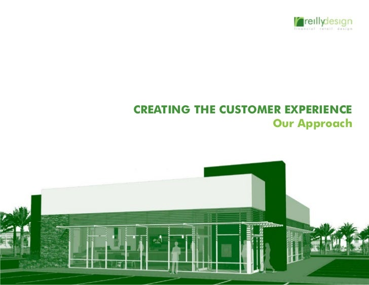 CREATING THE CUSTOMER EXPERIENCE                    Our Approach