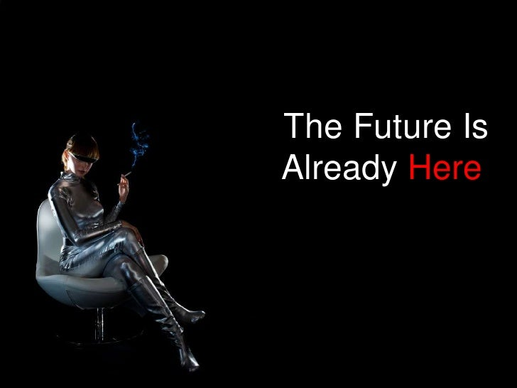 The Future Is Already Here<br />