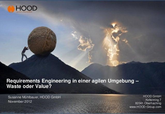 Requirements Engineering in einer agilen Umgebung –Waste oder Value?Susanne Mühlbauer, HOOD GmbH                          ...