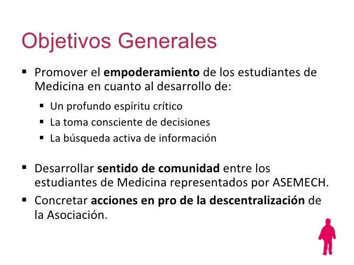 Objetivos Generales <ul><li>Promover el  empoderamiento  de los estudiantes de Medicina en cuanto al desarrollo de:   </li...