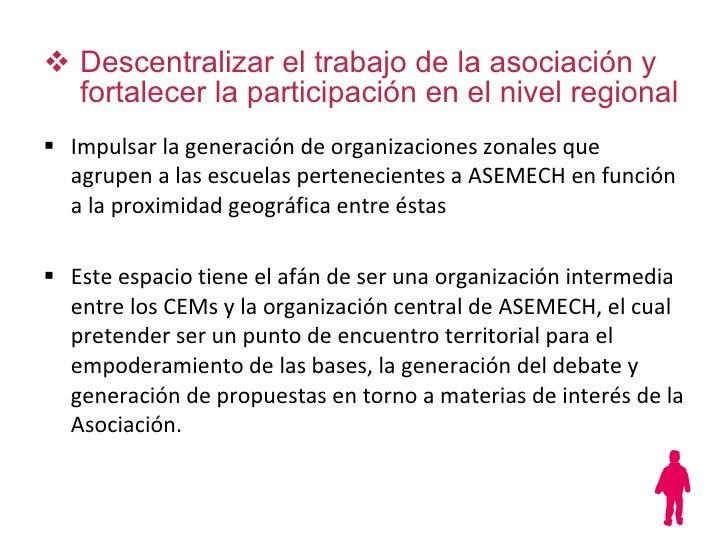 <ul><li>Descentralizar el trabajo de la asociación y fortalecer la participación en el nivel regional   </li></ul><ul><li>...
