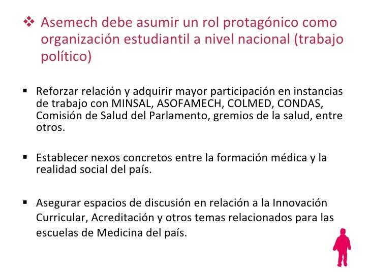 <ul><li>Asemech debe asumir un rol protagónico como organización estudiantil a nivel nacional (trabajo político) </li></ul...