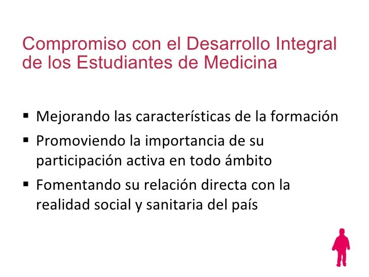 Compromiso con el Desarrollo Integral de los Estudiantes de Medicina <ul><li>Mejorando las características de la formación...