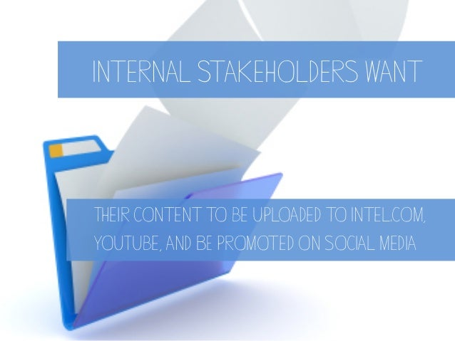 Internal Stakeholders want Their content to be uploaded to Intel.com, YouTube, and BE promoted on social media