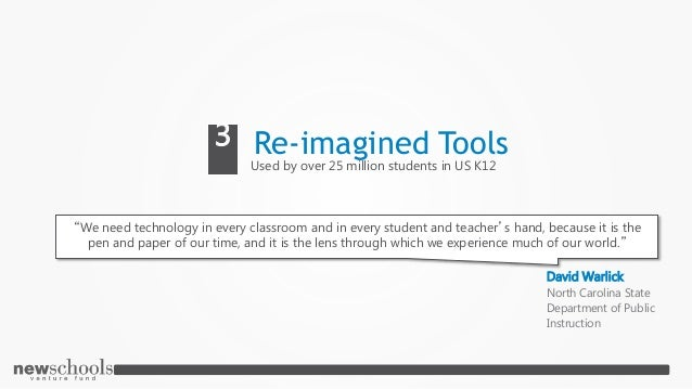 """Re-imagined Tools Used by over 25 million students in US K12 3 """"We need technology in every classroom and in every student..."""