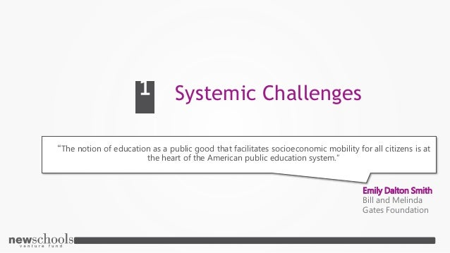 """Systemic Challenges1 """"The notion of education as a public good that facilitates socioeconomic mobility for all citizens is..."""