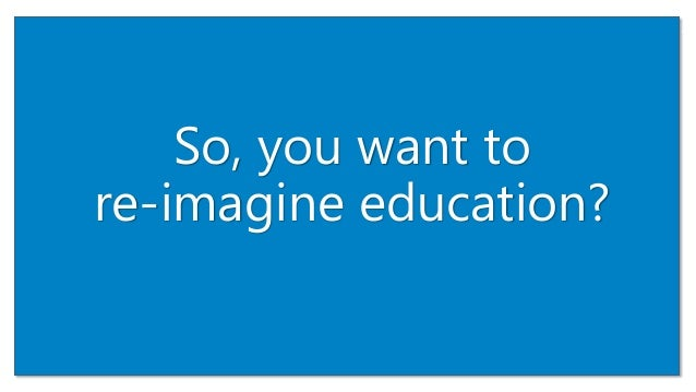 So, you want to re-imagine education? 47