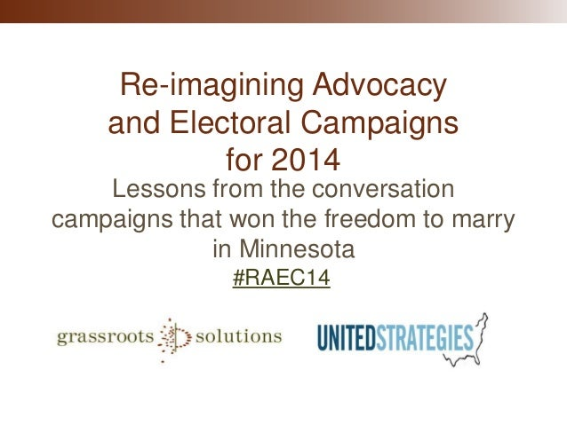 Re-imagining Advocacy and Electoral Campaigns for 2014 Lessons from the conversation campaigns that won the freedom to mar...