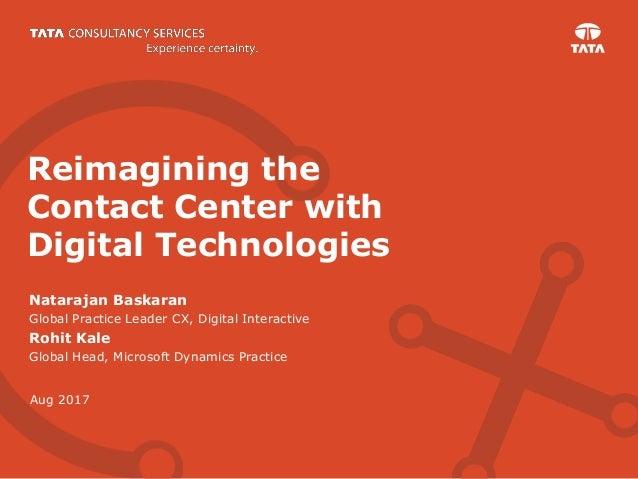 Aug 2017 Reimagining the Contact Center with Digital Technologies Natarajan Baskaran Global Practice Leader CX, Digital In...