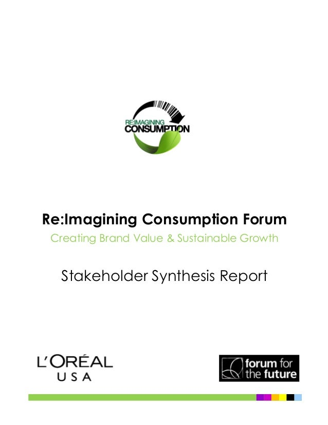 Re:Imagining Consumption ForumCreating Brand Value & Sustainable GrowthStakeholder Synthesis Report