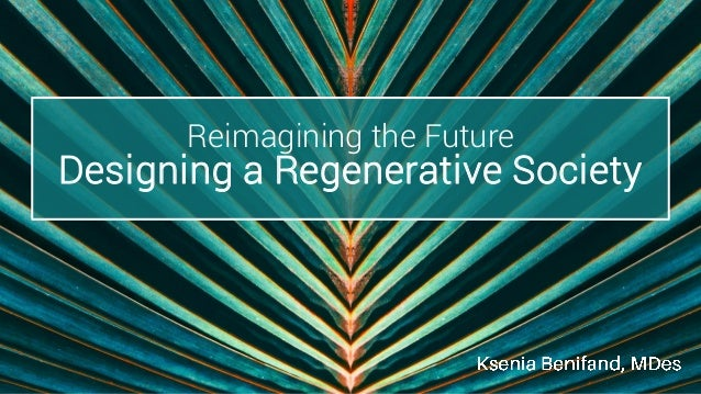 Reimagining the Future Designing a Regenerative Society
