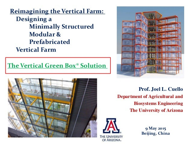 Prof. Joel L. Cuello Department of Agricultural and Biosystems Engineering The University of Arizona Reimagining the Verti...