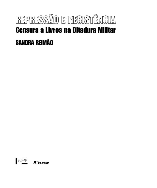 Repressão e Resistência Censura a Livros na Ditadura Militar Sandra Reimão
