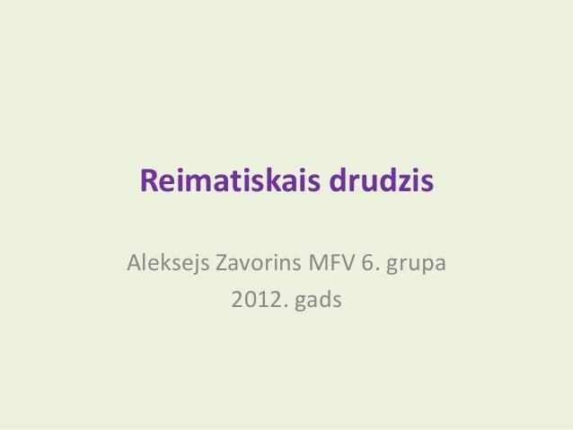 Reimatiskais drudzisAleksejs Zavorins MFV 6. grupa          2012. gads