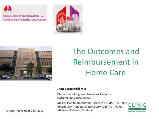 The Outcomes and Reimbursement in Home Care Joan Escarrabill MD Chronic Care Program– Barcelona Esquerra. Hospital Clínic ...