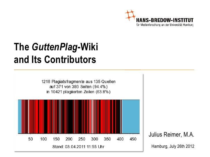 The GuttenPlag-Wikiand Its Contributors                       Julius Reimer, M.A.                        Hamburg, July 26t...